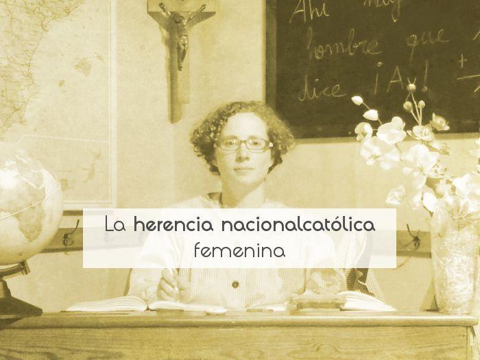 La herencia nacionalcatólica femenina