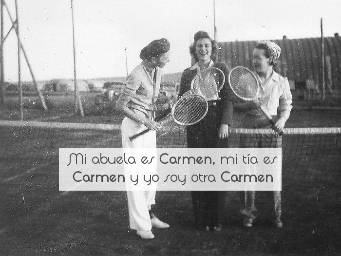Mi abuela es Carmen, mi tía es Carmen y yo soy otra Carmen