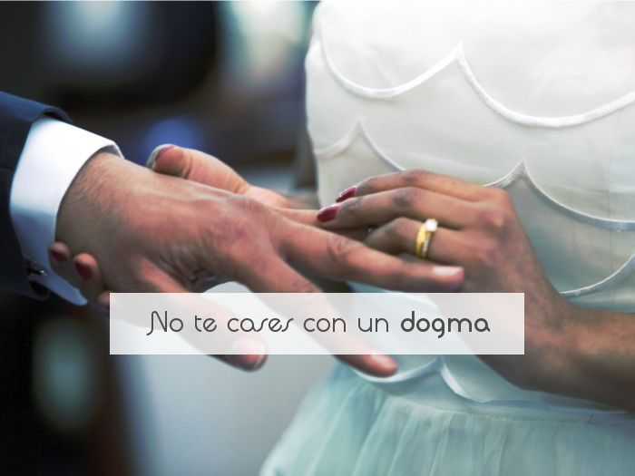 No te cases con un dogma