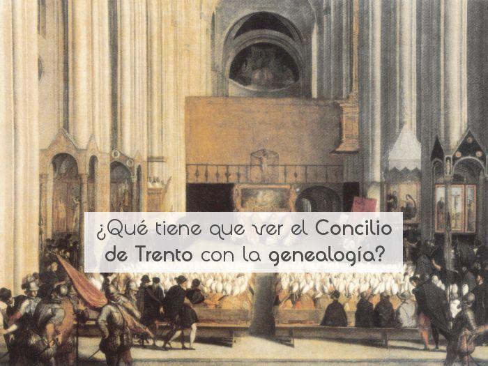¿Qué tiene que ver el Concilio de Trento con la genealogía?