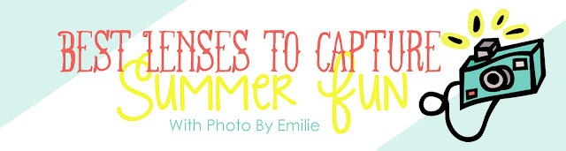 Best Lenses to Capture Summer Fun (photography tutorial)
