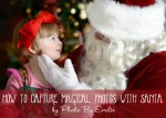 Happy Holidays: How To Capture Magical Photos with Santa