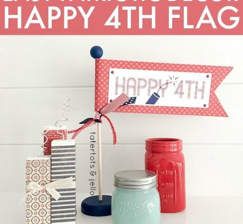 Easy Patriotic Decor: Happy 4th Flag [And Free Printable!]