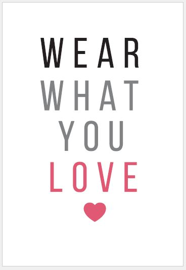Wear what you love printable