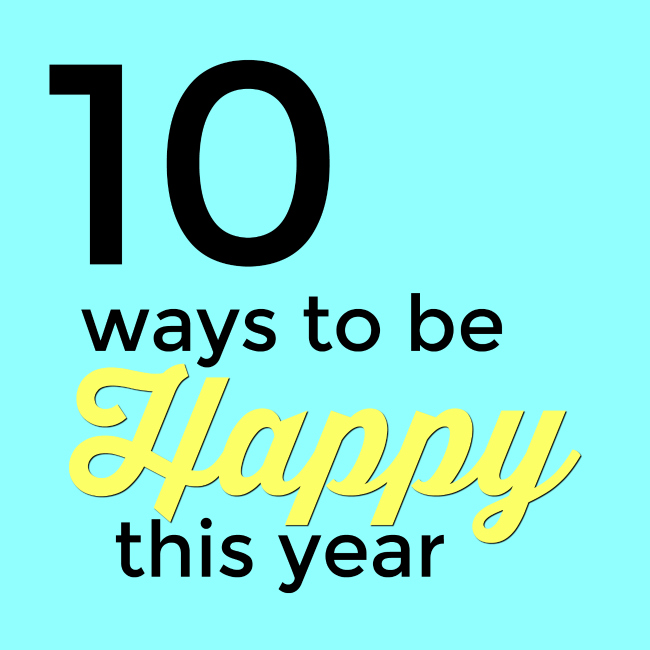10 ways to be happy this year