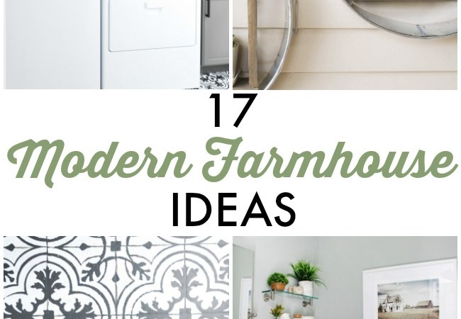 Great Ideas — 17 Modern Farmhouse Ideas!