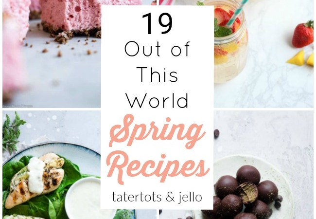 19 Out of This World Spring Recipes!