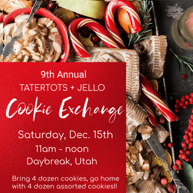 9th annual tatertots and jello cookie exchange. Come celebrate the season and meet friends at our annual cookie exchange!!