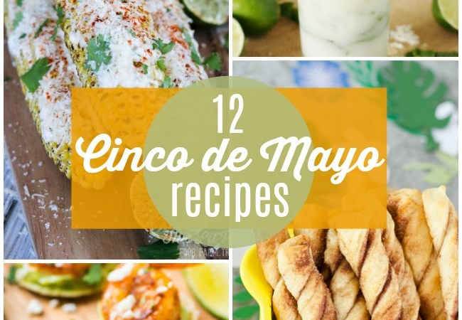 12 Fresh Cinco de Mayo Recipes!