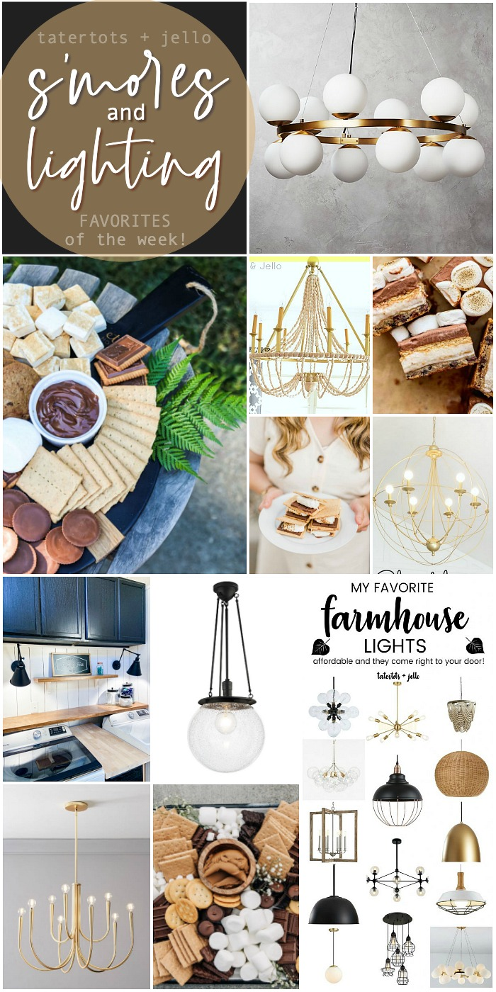 Favorite S'more Ideas and Lighting that I love this Week! I'm sharing my favorite projects, finds and what is making me smile this week!