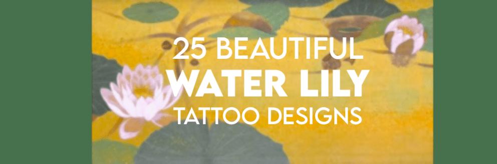 25 Beautiful Water Lily Tattoo Design Ideas Tattoo Like The Pros