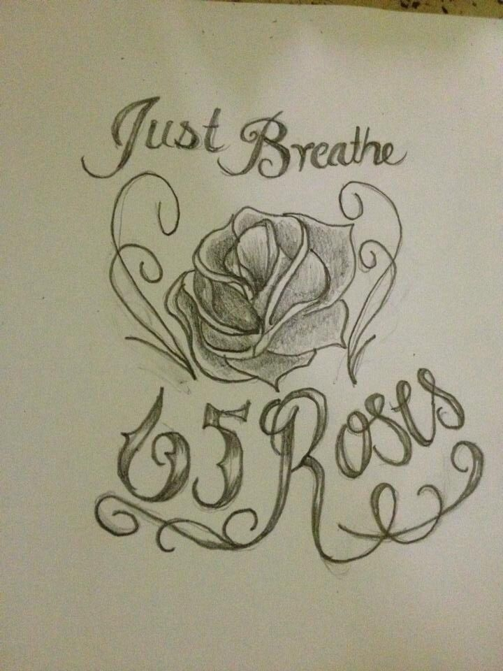 65 Roses Just Breathe Drawing Tattoo Idea Tattoos Rose Ideas And Designs