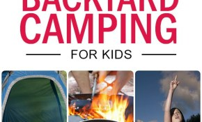 10 Fun Backyard Camping Ideas And Checklist For Kids Fun Stuff For within 12 Awesome Designs of How to Improve Backyard Camping Ideas For Children