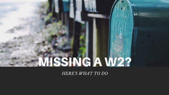 3 Steps to take if you're missing a W2 and you want to file taxes
