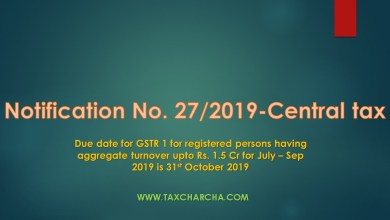 Photo of Notification no. 27/2019-Central tax – Due date of GSTR 1 for registered person having aggregate turnover upto Rs. 1.5 Crores for the period July 2019 to September 2019 till 31st October 2019
