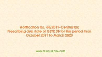 Photo of Notification No. 44/2019-Central tax – Prescribing the due date for Form GSTR 3B for the period October 2019 to March 2020