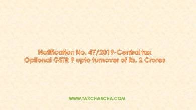 Photo of Notification No. 47/2019-central tax – Optional GST annual return of FY 2017-18 and 2018-19 for turnover of upto Rs. 2 Crore