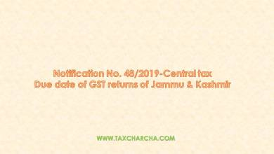 Photo of Notification No. 48/2019-Central tax – Extension of prescribed due date for GST returns in the state of Jammu & Kashmir