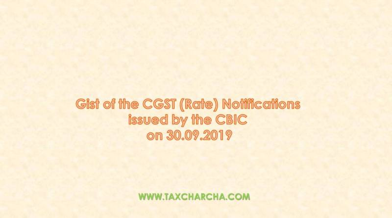 Gist of the CGST (Rate) Notifications issued by the CBIC on 30.09.2019