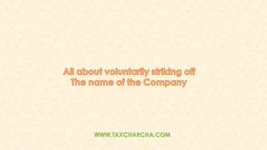 Photo of All about voluntary striking off the name of Company from Register of Companies