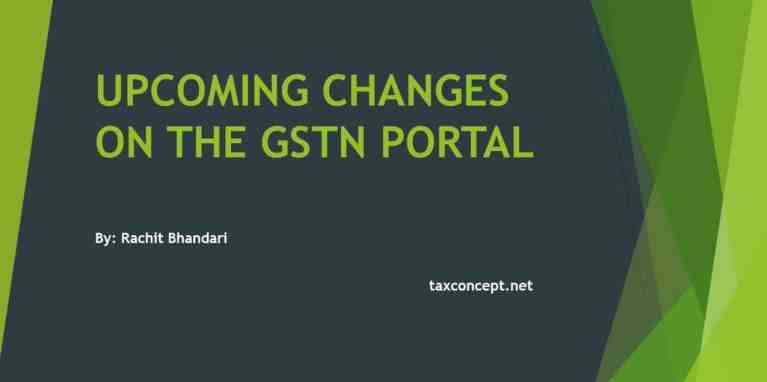 UPCOMING CHANGES ON THE GST PORTAL