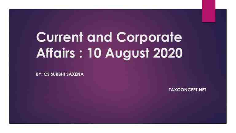 CURRENT AND CORPORATE AFFAIRS : 10 AUGUST 2020