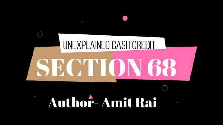 UNEXPLAINED CASH CREDIT – IN DEPTH ANALYSIS OF SECTION 68