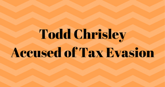 Todd Chrisley Accused of Dodging Taxes