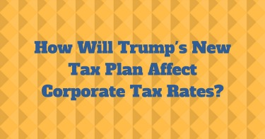 """Graphic with text reading """"How will Trump's new tax plan affect corporate tax rates?"""""""