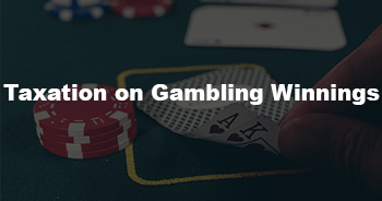 What To Know About Taxation Of Gambling Winnings
