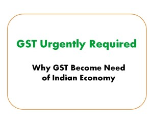 Why GST Become Need of Indian Economy