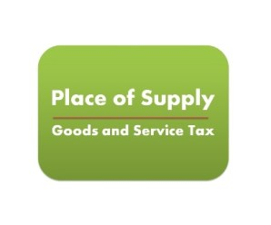 Place of Supply in Goods and Service Tax