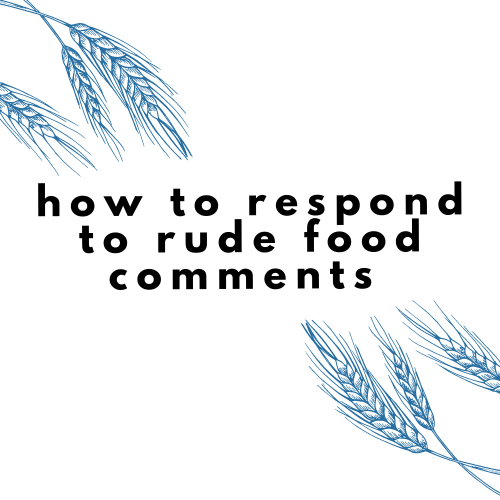 How to respond to rude food comments when you have celiac