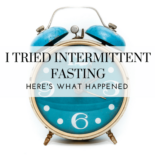 I Tried Intermittent Fasting and Here's What Happened