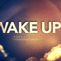 Wake Up! - Sermon on Romans 13.11-14