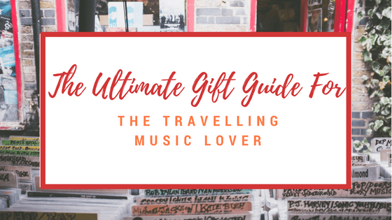 The Ultimate Gift Guide For The Travelling Music Lover