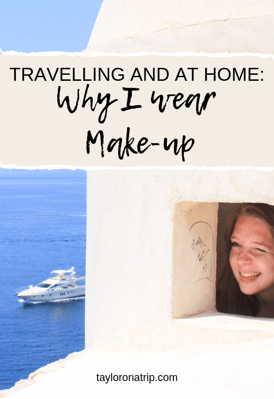 Travelling and at home: Why I wear Makeup