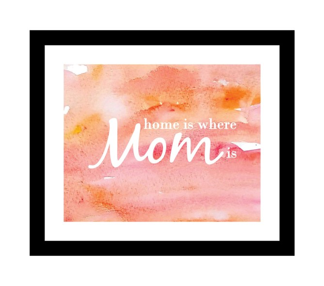 Home is where mom is - mother's day gift