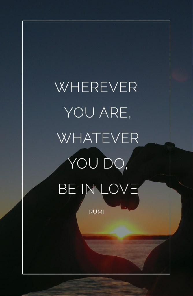 Wherever you are whatever you do