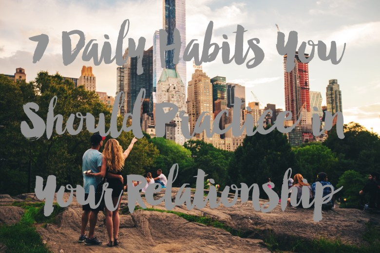 7 Daily Habits You Should Practice in Your Relationship