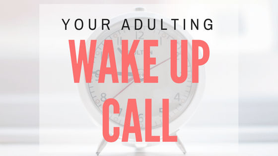 Your adulting wake up call