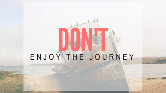 Don't enjoy the journey