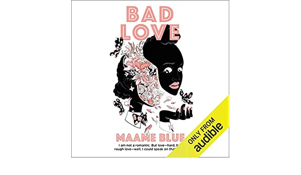 Bad Love by Maame Blue makes a captivating audiobook
