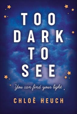 Too Dark to See by Chloe Heuch is beautifully written and moving