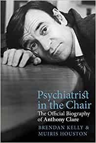 Extract: Psychiatrist in the Chair: The Official Biography of Anthony Clare by Brendan Kelly & Muiris Houston