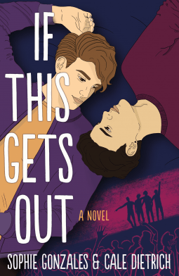 If This Gets Out by Sophie Gonzales and Cale Dietrich is a powerful look at life in a boyband and the music industry