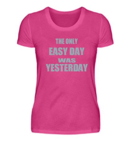 The Only Easy Day Was Yesterday - Damen Premiumshirt-28