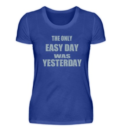 The Only Easy Day Was Yesterday - Damen Premiumshirt-27