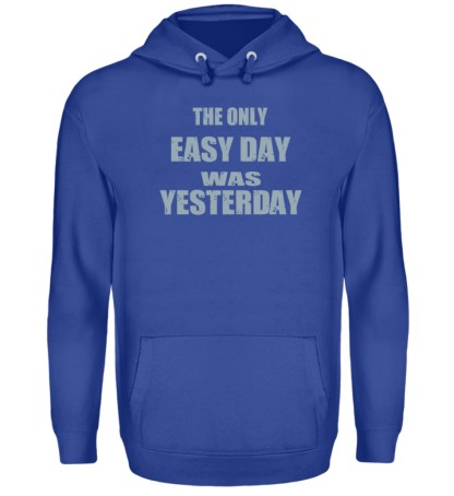 The Only Easy Day Was Yesterday - Unisex Kapuzenpullover Hoodie-668