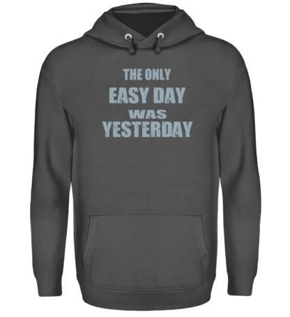 The Only Easy Day Was Yesterday - Unisex Kapuzenpullover Hoodie-1762